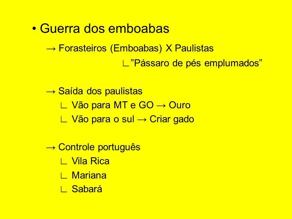 """• Guerra dos emboabas → Forasteiros (Emboabas) X Paulistas ∟""""Pássaro de pés emplumados"""" → Saída dos paulistas ∟ Vão para MT e GO → Ouro ∟ Vão para o s"""