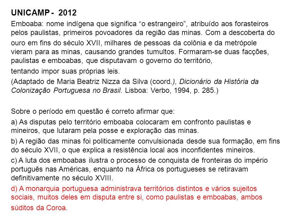 """UNICAMP - 2012 Emboaba: nome indígena que significa """"o estrangeiro"""", atribuído aos forasteiros pelos paulistas, primeiros povoadores da região das min"""