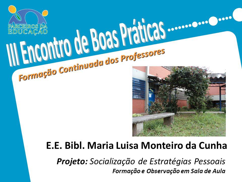 Formação Continuada dos Professores Projeto: Socialização de Estratégias Pessoais Formação e Observação em Sala de Aula E.E.