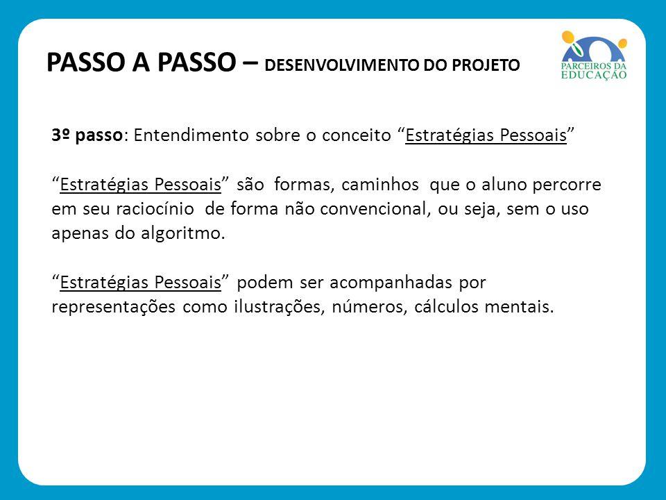 PASSO A PASSO – DESENVOLVIMENTO DO PROJETO 4º passo: Essas estratégias pessoais devem ser compartilhadas para que sejam válidas.