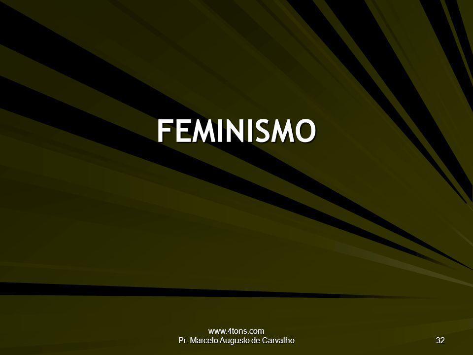 www.4tons.com Pr. Marcelo Augusto de Carvalho 32 FEMINISMO