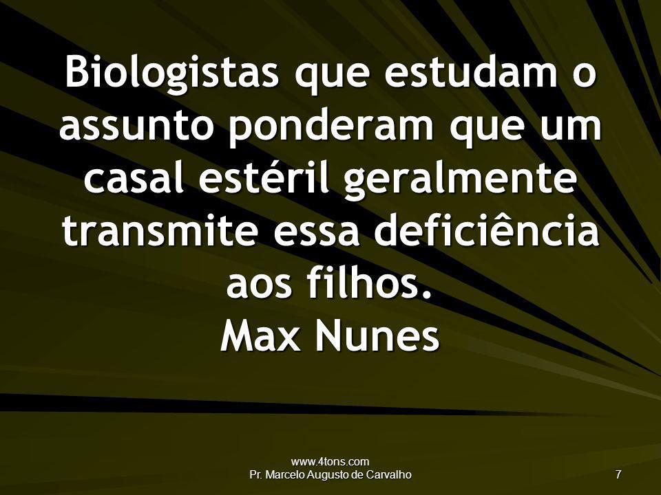 www.4tons.com Pr. Marcelo Augusto de Carvalho 7 Biologistas que estudam o assunto ponderam que um casal estéril geralmente transmite essa deficiência