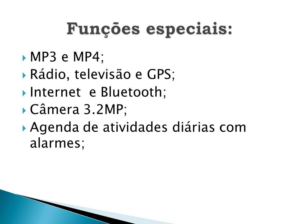  MP3 e MP4;  Rádio, televisão e GPS;  Internet e Bluetooth;  Câmera 3.2MP;  Agenda de atividades diárias com alarmes;
