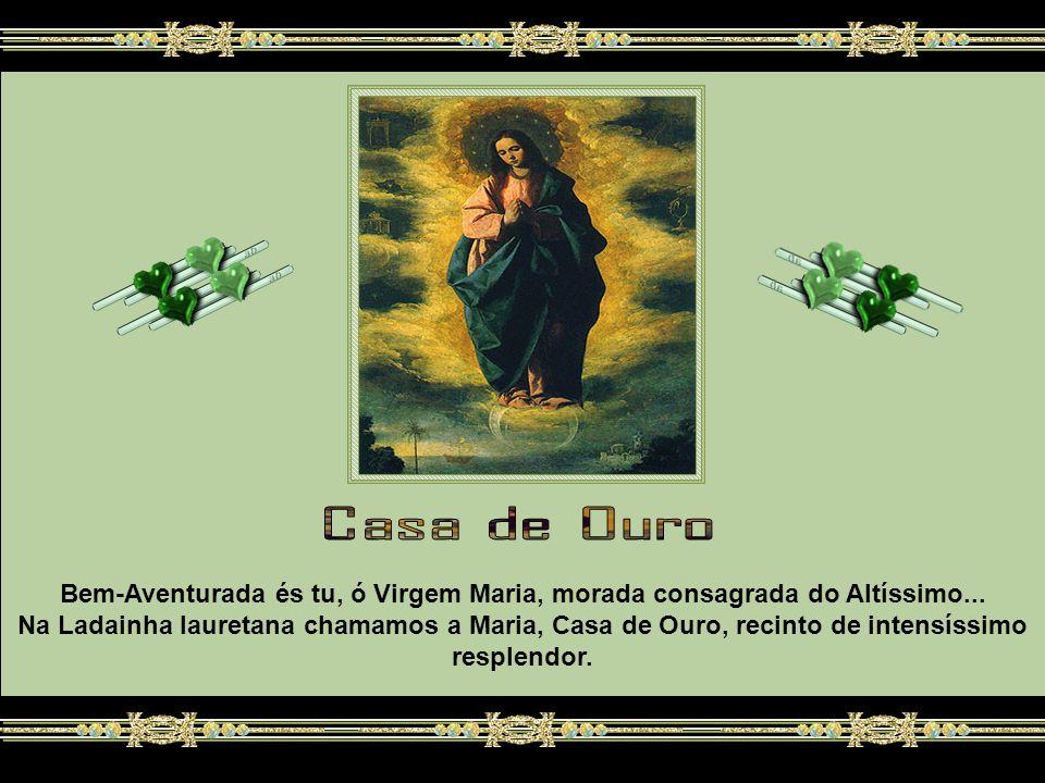 Bem-Aventurada és tu, ó Virgem Maria, morada consagrada do Altíssimo...