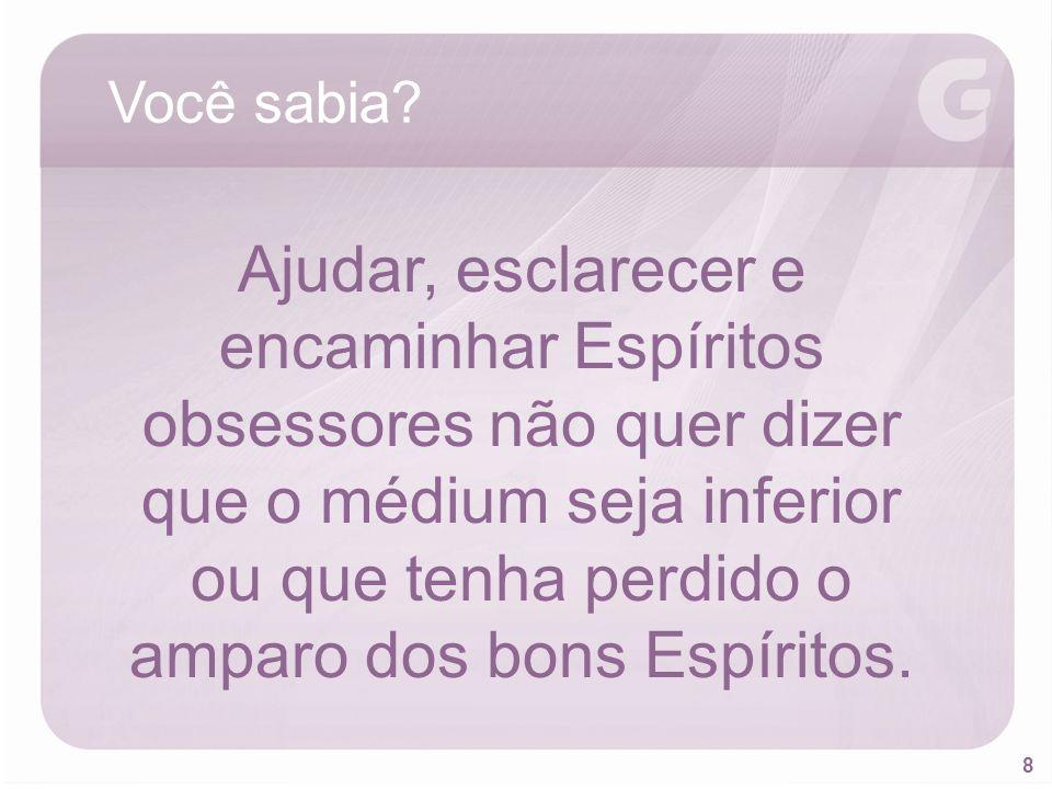 9 A finalidade da mediunidade é dar o conhecimento da verdade aos homens e promover a melhoria espiritual do próprio médium. Therezinha Oliveira