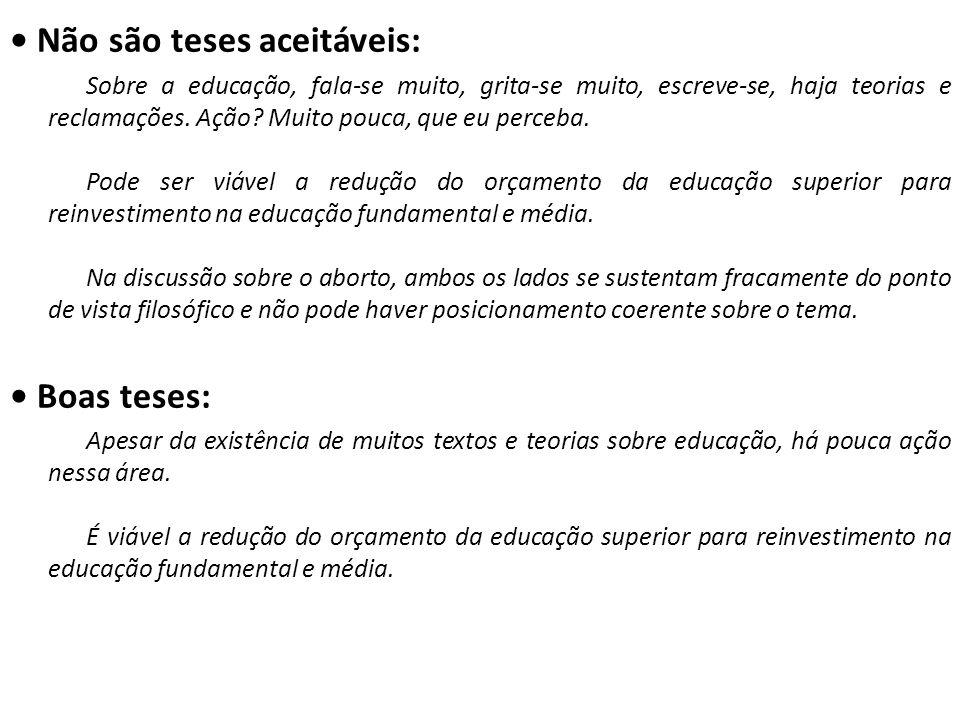 • Não são teses aceitáveis: Sobre a educação, fala-se muito, grita-se muito, escreve-se, haja teorias e reclamações. Ação? Muito pouca, que eu perceba