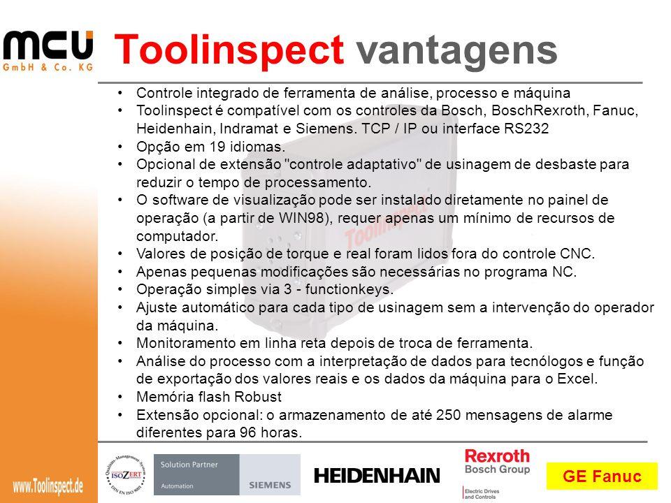 GE Fanuc Toolinspect vantagens •Controle integrado de ferramenta de análise, processo e máquina •Toolinspect é compatível com os controles da Bosch, BoschRexroth, Fanuc, Heidenhain, Indramat e Siemens.