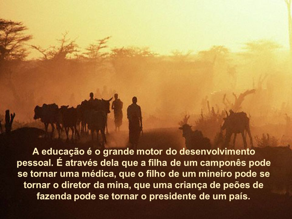 A educação é a mais poderosa arma pela qual se pode mudar o mundo.