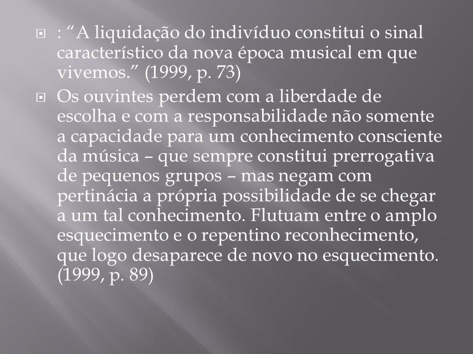  Os ouvintes e os consumidores em geral precisam e exigem exatamente aquilo que lhes é imposto insistentemente. (1999, p.