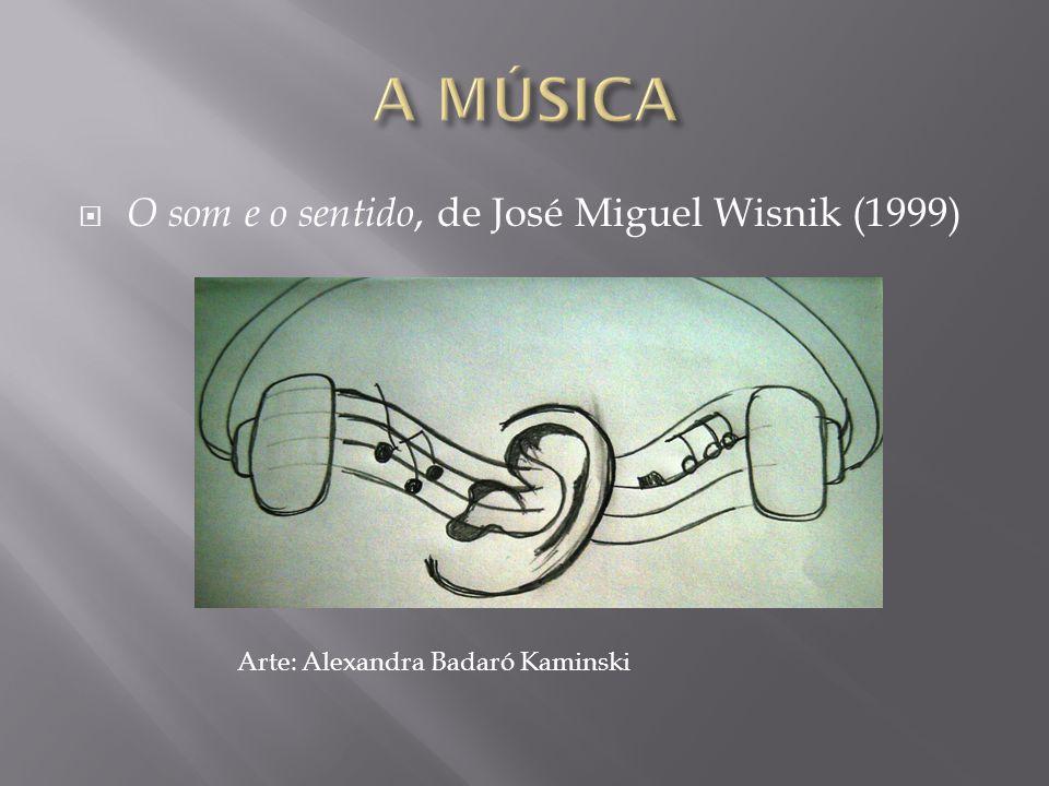  O som e o sentido, de José Miguel Wisnik (1999) Arte: Alexandra Badaró Kaminski
