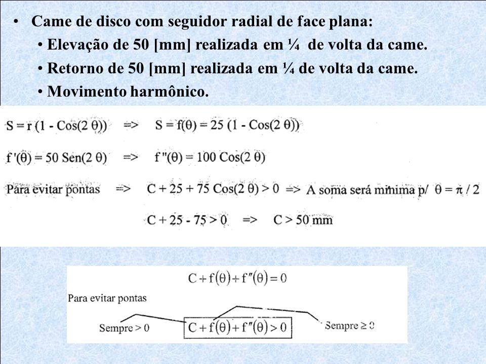 •Came de disco com seguidor radial de face plana: • Elevação de 50 [mm] realizada em ¼ de volta da came. • Retorno de 50 [mm] realizada em ¼ de volta