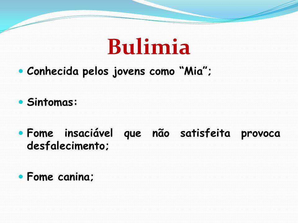 """Bulimia  Conhecida pelos jovens como """"Mia"""";  Sintomas:  Fome insaciável que não satisfeita provoca desfalecimento;  Fome canina;"""
