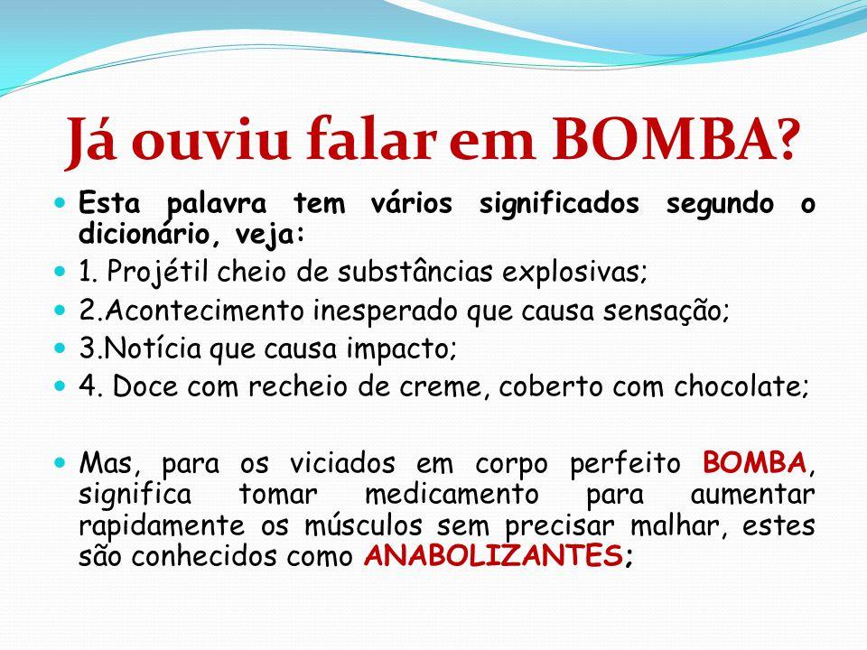 Já ouviu falar em BOMBA?  Esta palavra tem vários significados segundo o dicionário, veja:  1. Projétil cheio de substâncias explosivas;  2.Acontec