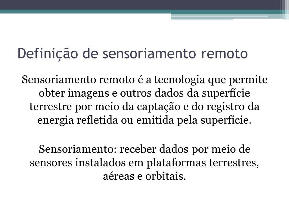 Definição de sensoriamento remoto Sensoriamento remoto é a tecnologia que permite obter imagens e outros dados da superfície terrestre por meio da cap