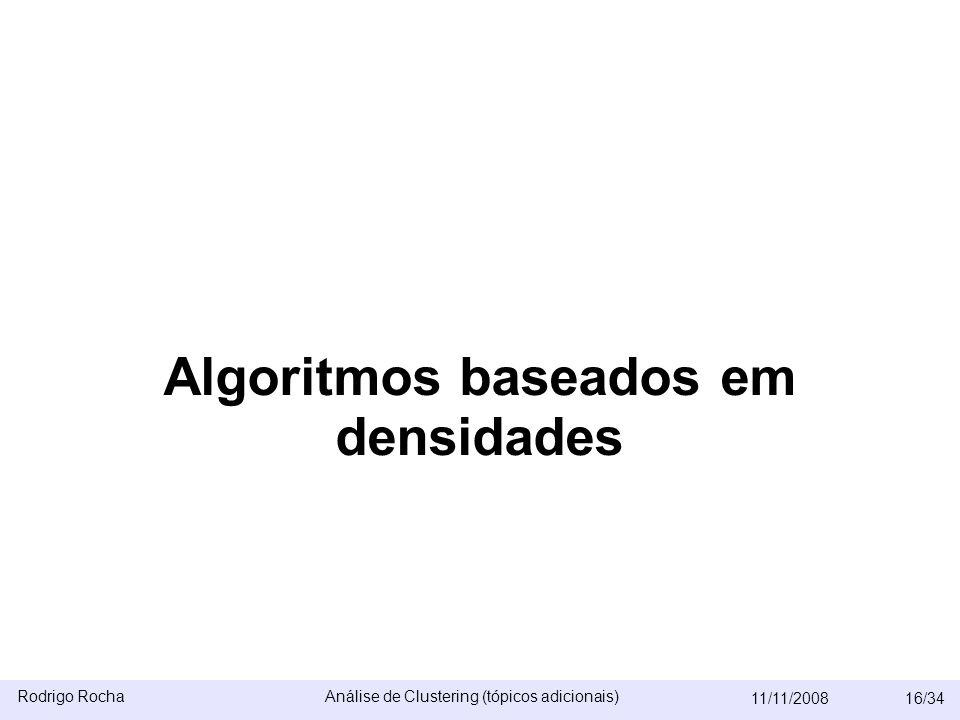 Rodrigo RochaAnálise de Clustering (tópicos adicionais) 11/11/200816/34 Algoritmos baseados em densidades