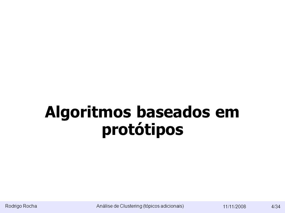 Rodrigo RochaAnálise de Clustering (tópicos adicionais) 11/11/20084/34 –Subspace clusters –Clusters mal separados –Distribuição de dados Algoritmos baseados em protótipos