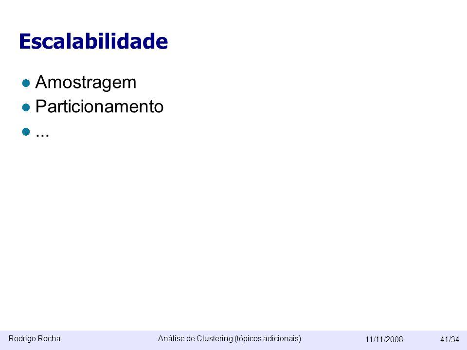 Rodrigo RochaAnálise de Clustering (tópicos adicionais) 11/11/200841/34 Escalabilidade  Amostragem  Particionamento ...