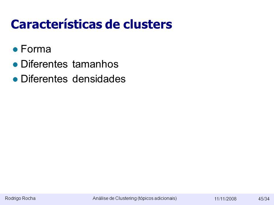 Rodrigo RochaAnálise de Clustering (tópicos adicionais) 11/11/200845/34 Características de clusters  Forma  Diferentes tamanhos  Diferentes densidades