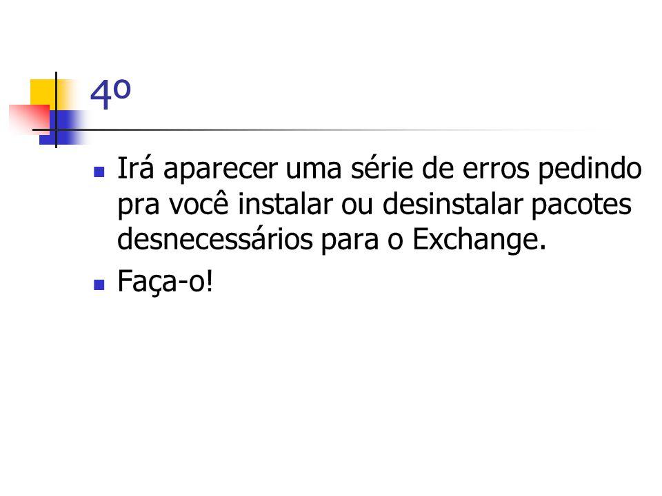 4º  Irá aparecer uma série de erros pedindo pra você instalar ou desinstalar pacotes desnecessários para o Exchange.
