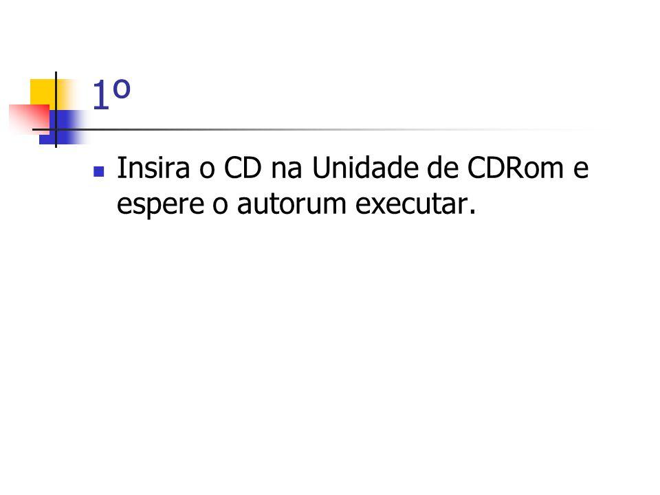 1º  Insira o CD na Unidade de CDRom e espere o autorum executar.