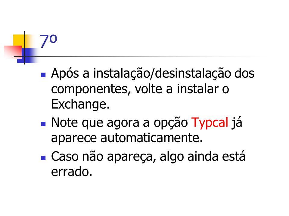 7º  Após a instalação/desinstalação dos componentes, volte a instalar o Exchange.