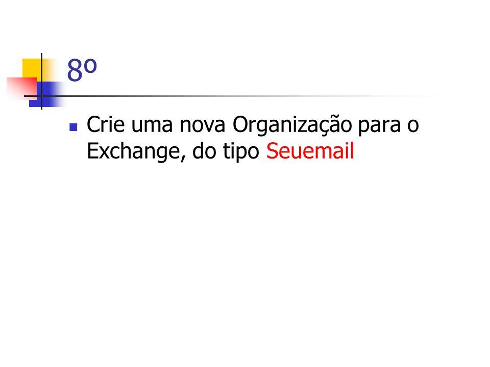 8º  Crie uma nova Organização para o Exchange, do tipo Seuemail