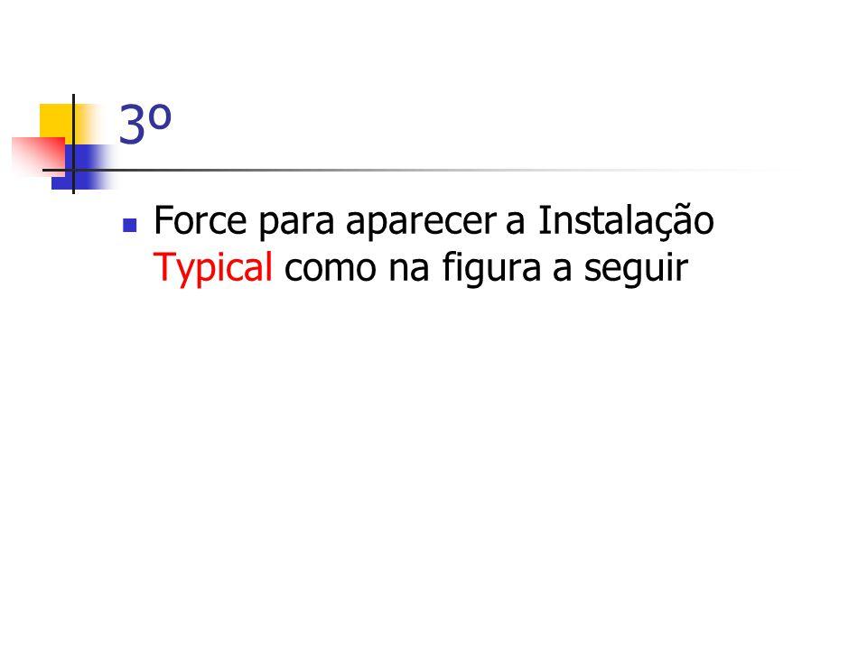 3º  Force para aparecer a Instalação Typical como na figura a seguir