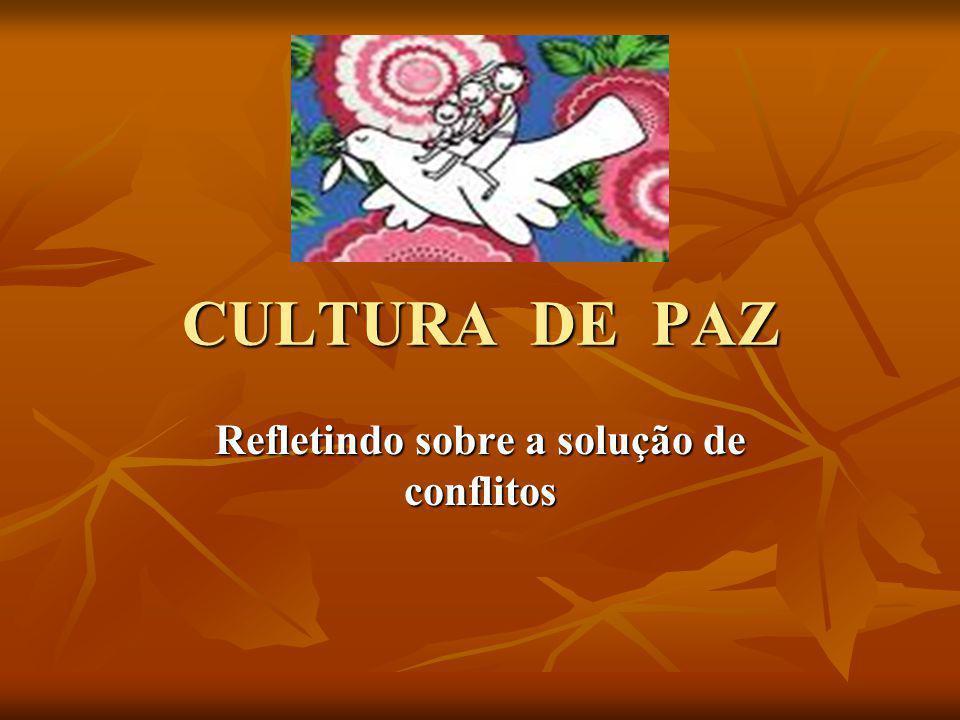 CULTURA DE PAZ Refletindo sobre a solução de conflitos