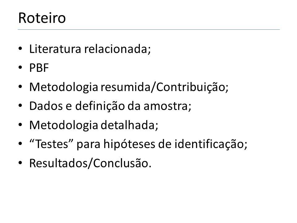 Roteiro • Literatura relacionada; • PBF • Metodologia resumida/Contribuição; • Dados e definição da amostra; • Metodologia detalhada; • Testes para hipóteses de identificação; • Resultados/Conclusão.