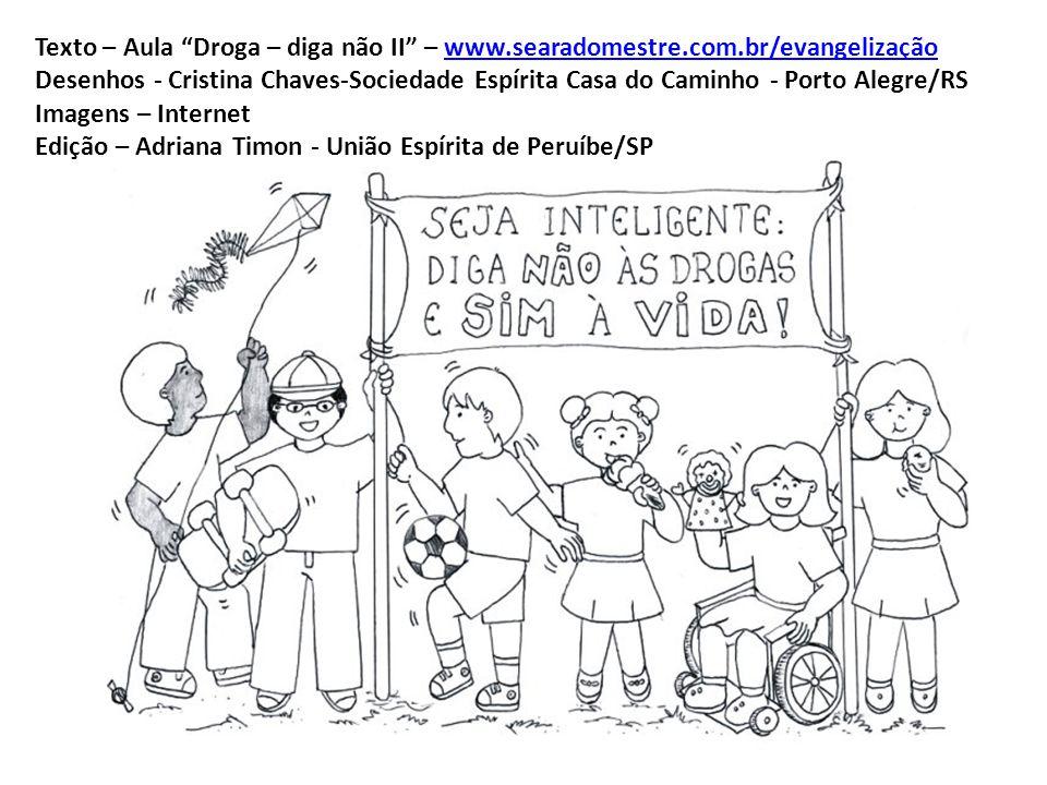 """Texto – Aula """"Droga – diga não II"""" – www.searadomestre.com.br/evangelizaçãowww.searadomestre.com.br/evangelização Desenhos - Cristina Chaves-Sociedade"""