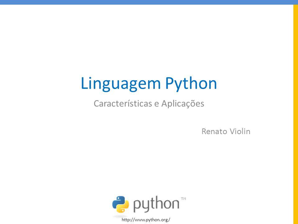 Linguagem Python Características e Aplicações Renato Violin http://www.python.org/