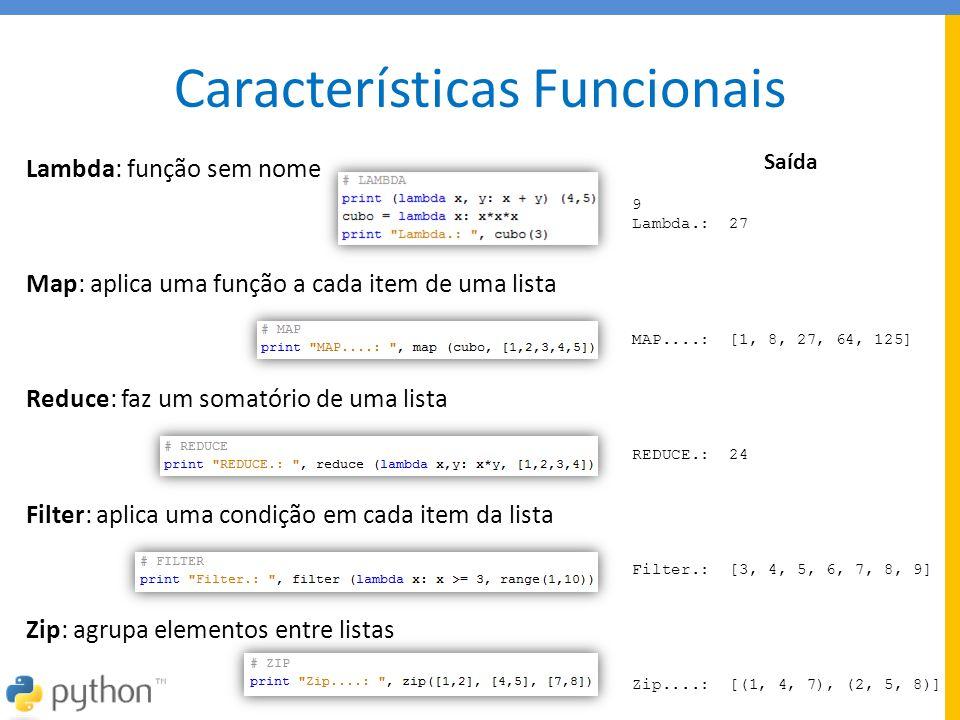 Características Funcionais Lambda: função sem nome Map: aplica uma função a cada item de uma lista Reduce: faz um somatório de uma lista Filter: aplic