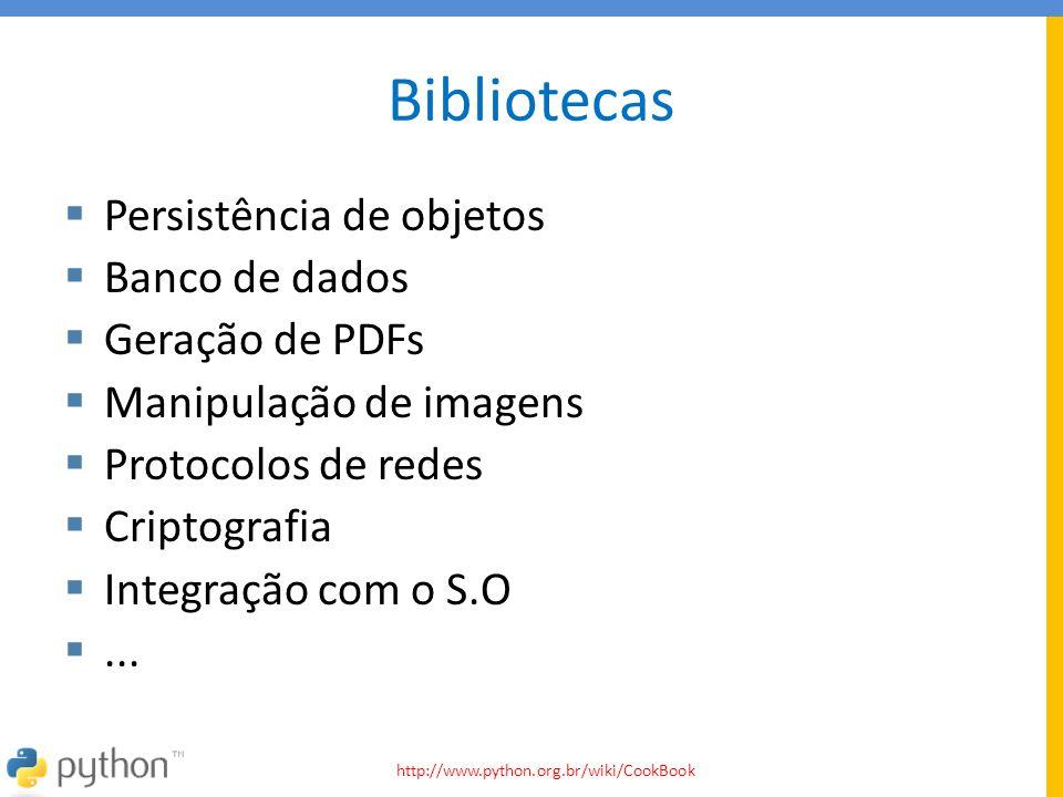 Bibliotecas  Persistência de objetos  Banco de dados  Geração de PDFs  Manipulação de imagens  Protocolos de redes  Criptografia  Integração co