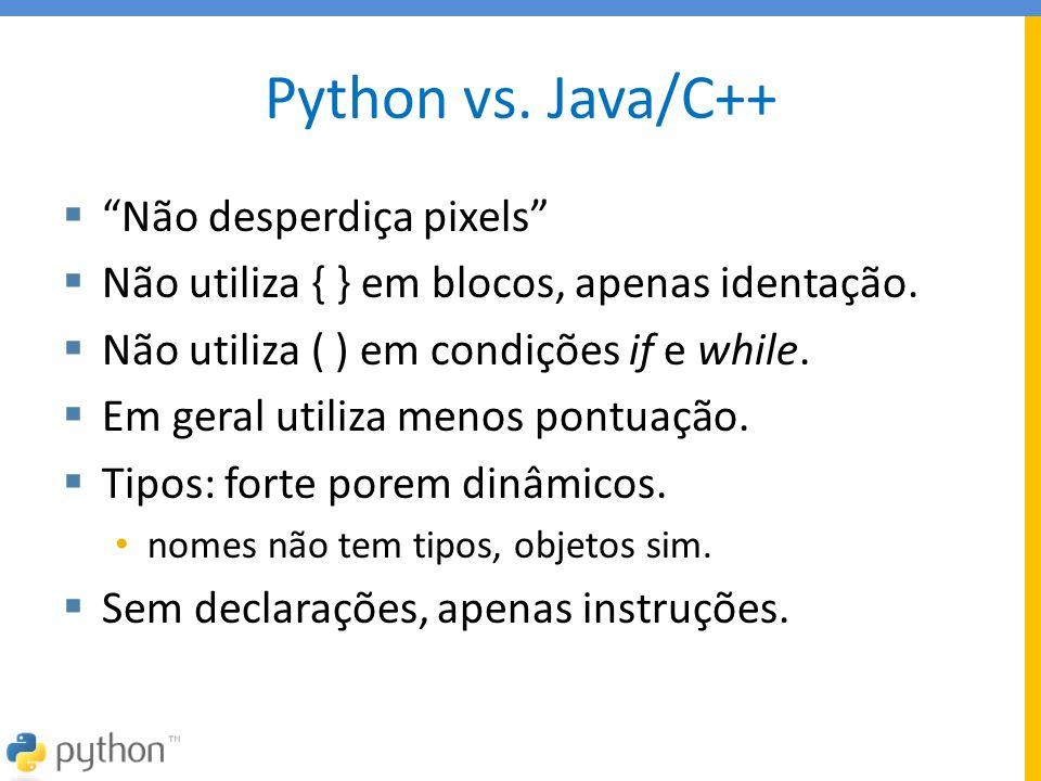 """Python vs. Java/C++  """"Não desperdiça pixels""""  Não utiliza { } em blocos, apenas identação.  Não utiliza ( ) em condições if e while.  Em geral uti"""