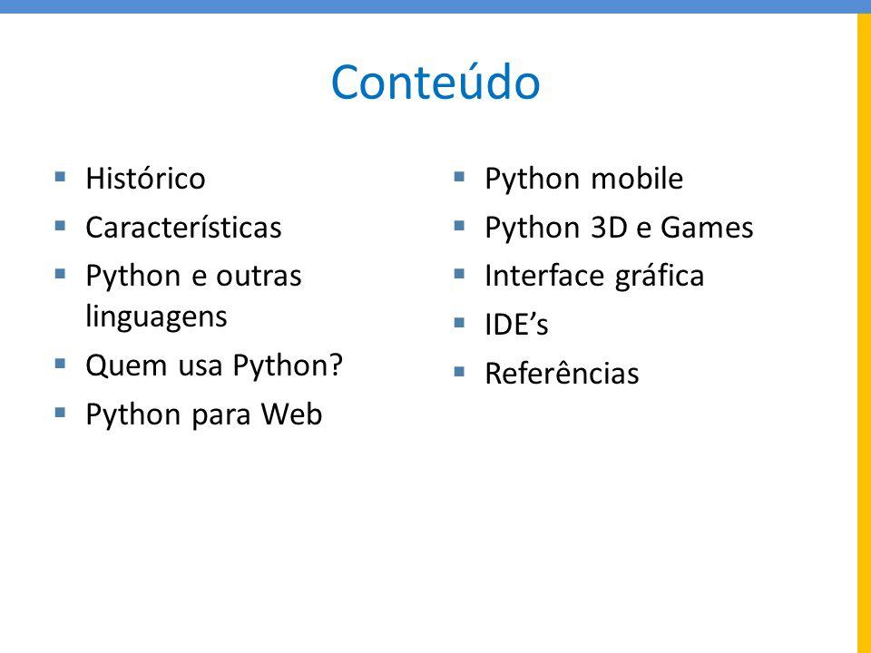 Conteúdo  Histórico  Características  Python e outras linguagens  Quem usa Python?  Python para Web  Python mobile  Python 3D e Games  Interfa