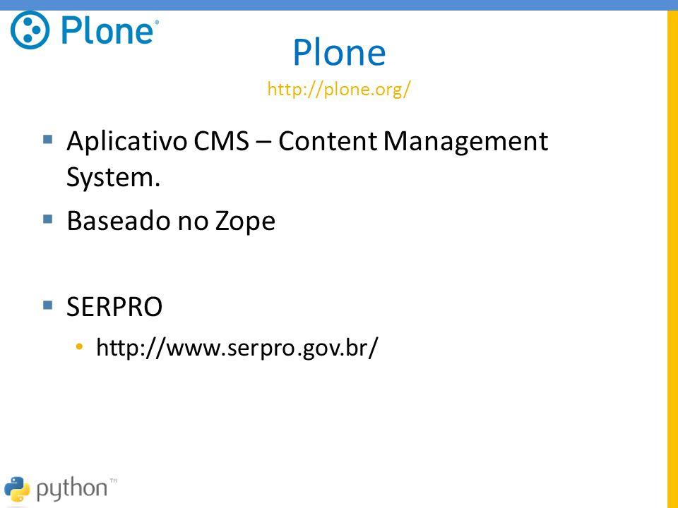 Plone http://plone.org/  Aplicativo CMS – Content Management System.  Baseado no Zope  SERPRO • http://www.serpro.gov.br/