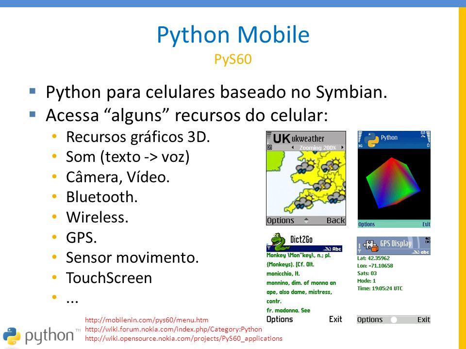 """Python Mobile PyS60  Python para celulares baseado no Symbian.  Acessa """"alguns"""" recursos do celular: • Recursos gráficos 3D. • Som (texto -> voz) •"""