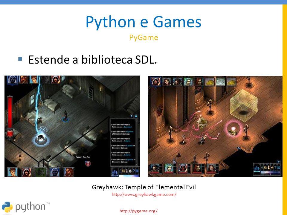 Python e Games PyGame  Estende a biblioteca SDL. http://pygame.org/ Greyhawk: Temple of Elemental Evil http://www.greyhawkgame.com/