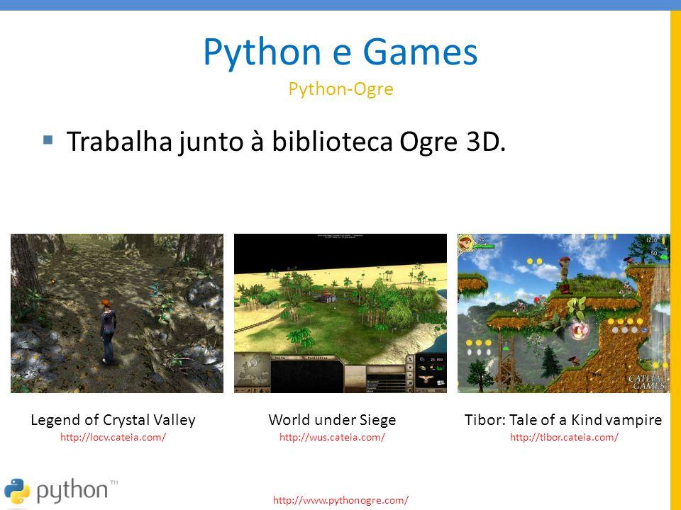 Python e Games Python-Ogre  Trabalha junto à biblioteca Ogre 3D. http://www.pythonogre.com/ Tibor: Tale of a Kind vampire http://tibor.cateia.com/ Le