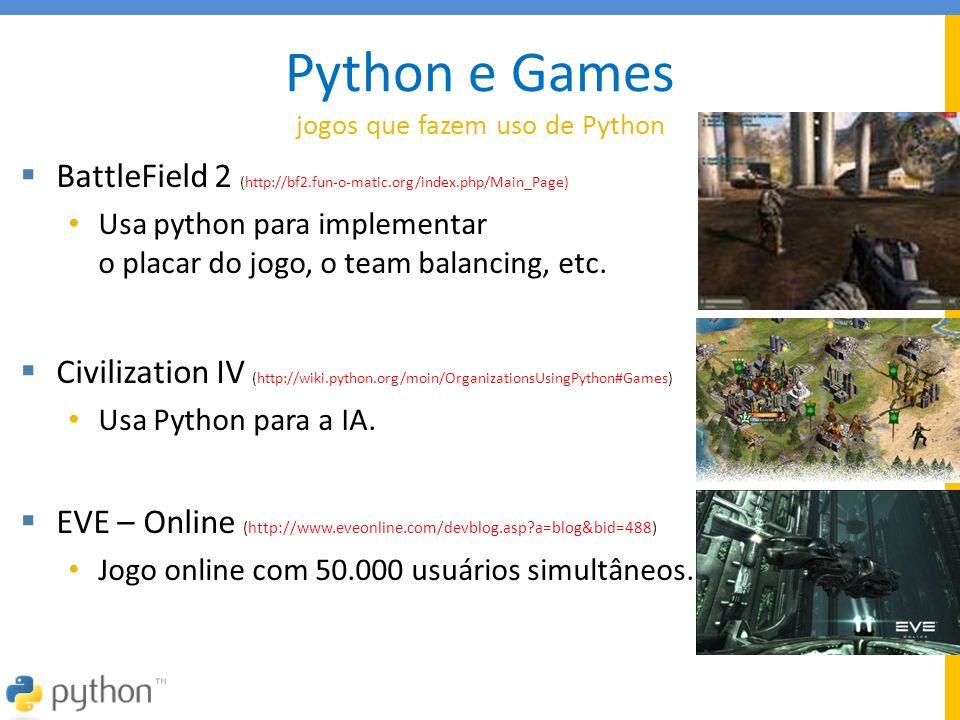 Python e Games jogos que fazem uso de Python  BattleField 2 (http://bf2.fun-o-matic.org/index.php/Main_Page) • Usa python para implementar o placar d