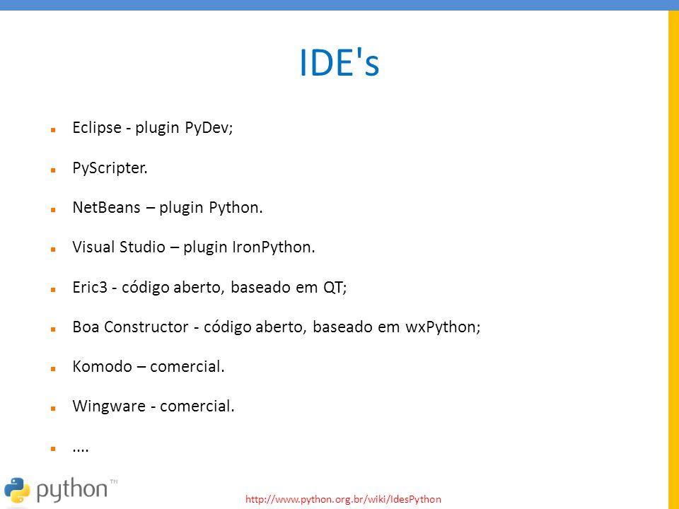 IDE's  Eclipse - plugin PyDev;  PyScripter.  NetBeans – plugin Python.  Visual Studio – plugin IronPython.  Eric3 - código aberto, baseado em QT;