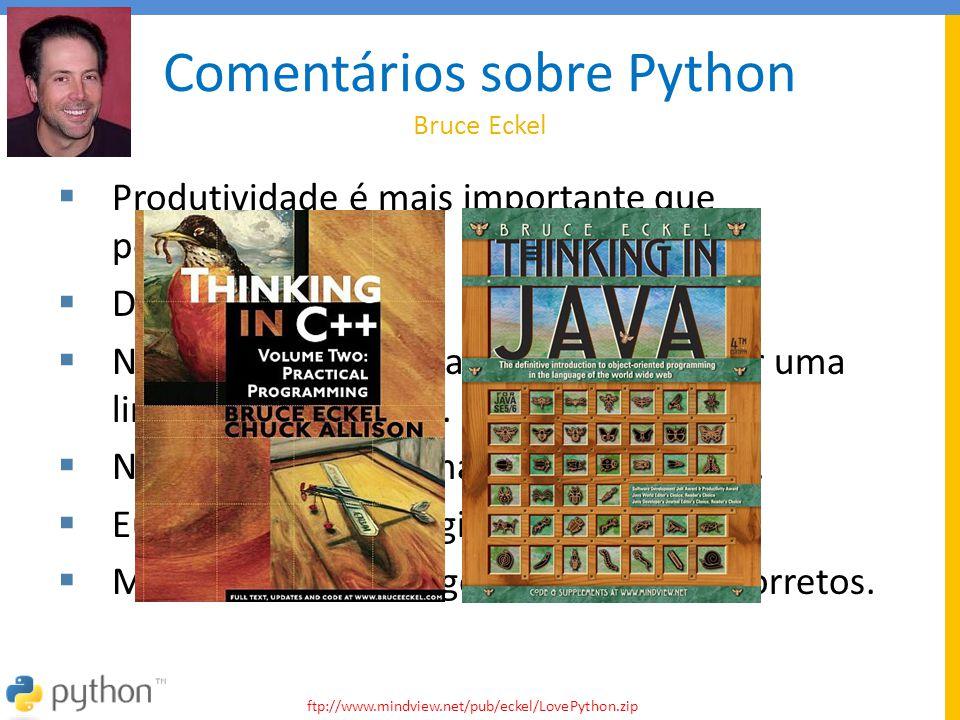 Comentários sobre Python Bruce Eckel  Produtividade é mais importante que performance.  Desordem reduzida.  Não quero esperar para sempre para ter