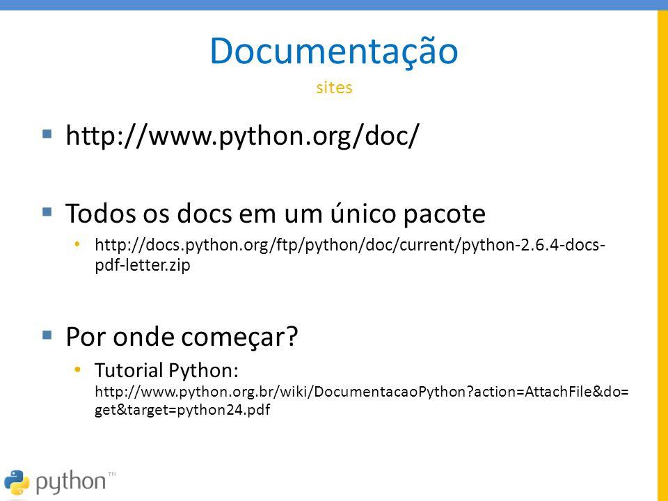 Documentação sites  http://www.python.org/doc/  Todos os docs em um único pacote • http://docs.python.org/ftp/python/doc/current/python-2.6.4-docs-