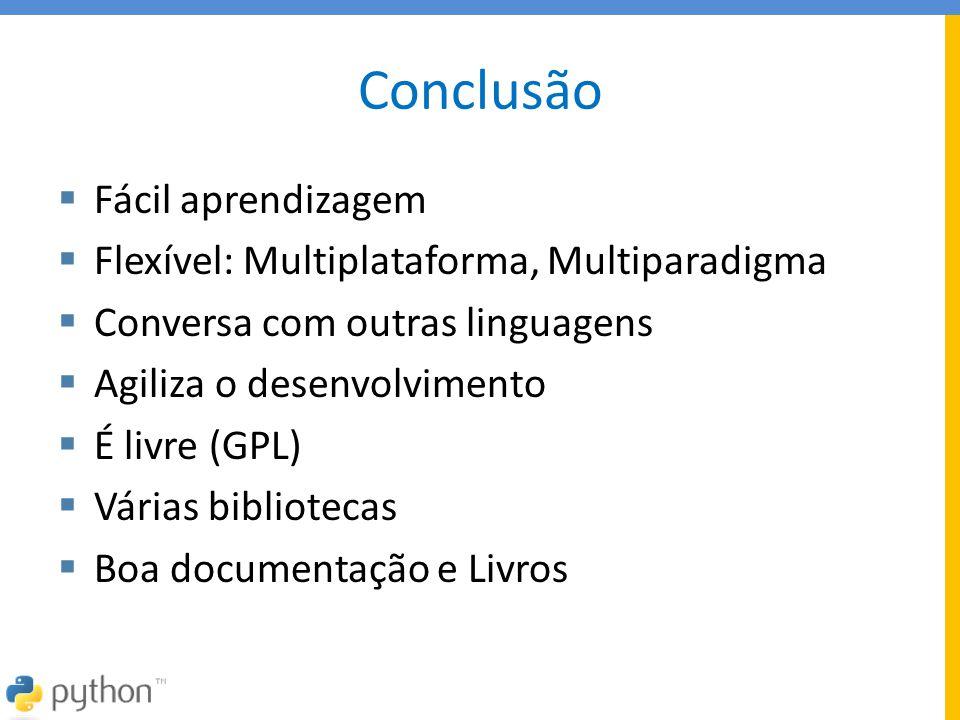 Conclusão  Fácil aprendizagem  Flexível: Multiplataforma, Multiparadigma  Conversa com outras linguagens  Agiliza o desenvolvimento  É livre (GPL