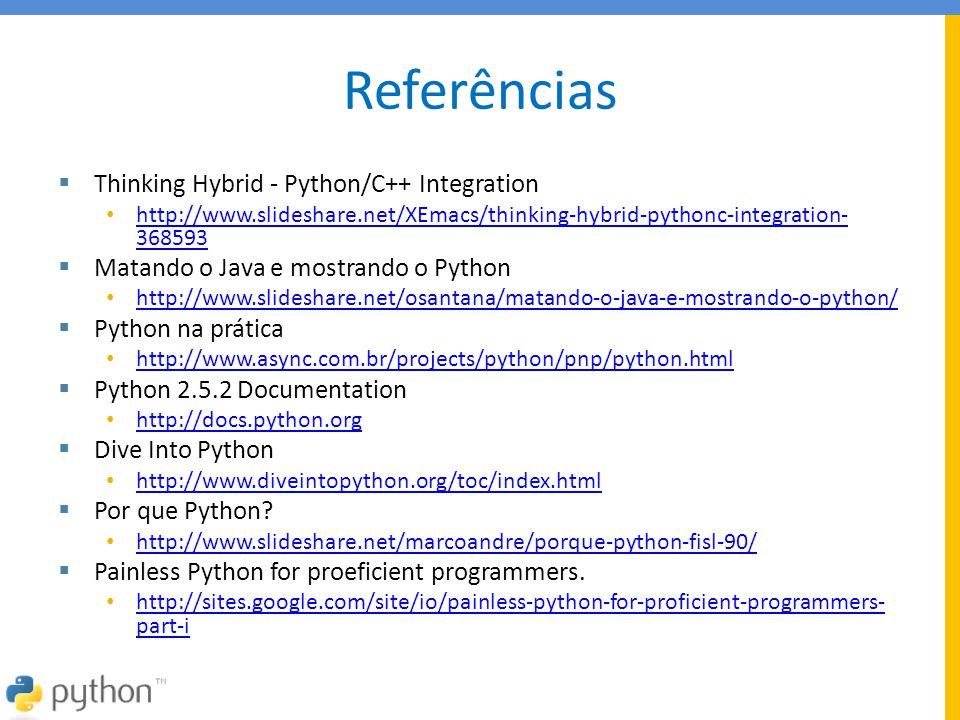 Referências  Thinking Hybrid - Python/C++ Integration • http://www.slideshare.net/XEmacs/thinking-hybrid-pythonc-integration- 368593 http://www.slide