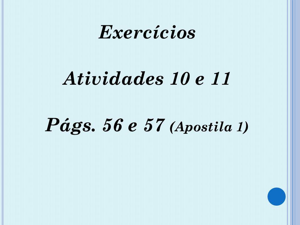 Exercícios Atividades 10 e 11 Págs. 56 e 57 (Apostila 1)