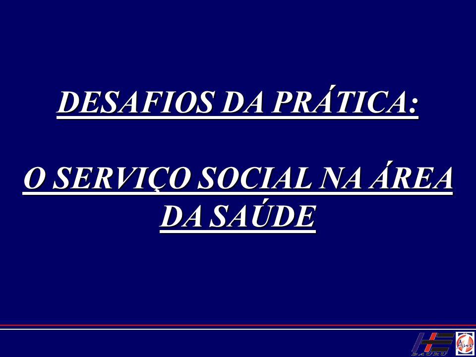 DESAFIOS DA PRÁTICA: O SERVIÇO SOCIAL NA ÁREA DA SAÚDE