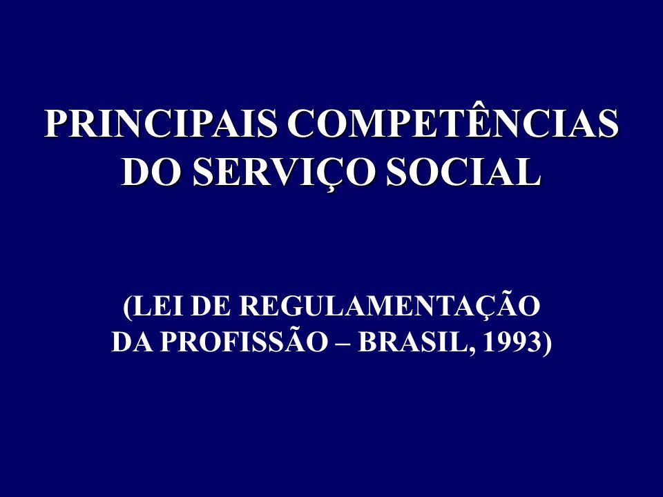 PRINCIPAIS COMPETÊNCIAS DO SERVIÇO SOCIAL (LEI DE REGULAMENTAÇÃO DA PROFISSÃO – BRASIL, 1993)