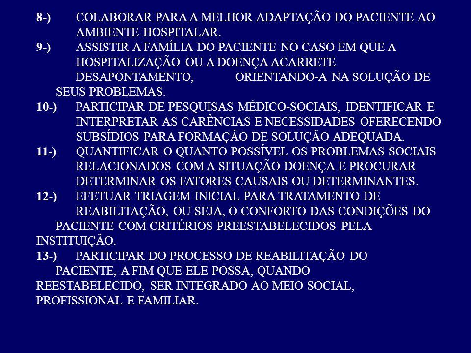 8-) COLABORAR PARA A MELHOR ADAPTAÇÃO DO PACIENTE AO AMBIENTE HOSPITALAR. 9-)ASSISTIR A FAMÍLIA DO PACIENTE NO CASO EM QUE A HOSPITALIZAÇÃO OU A DOENÇ