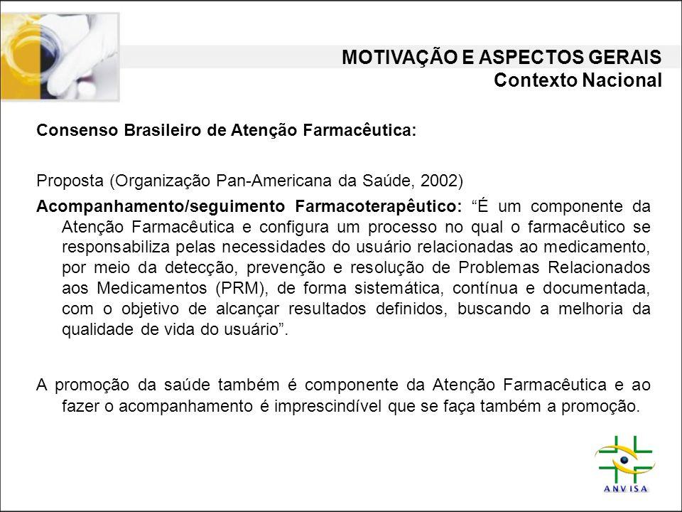 MOTIVAÇÃO E ASPECTOS GERAIS Contexto Nacional Consenso Brasileiro de Atenção Farmacêutica: Proposta (Organização Pan-Americana da Saúde, 2002) Acompan